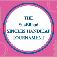 The SueBRaud Singles Handicap Tournament